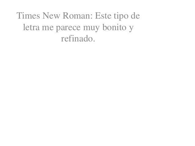 Times New Roman: Este tipo de letra me parece muy bonito y refinado.