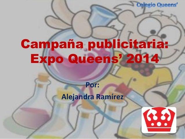 Campaña publicitaria: Expo Queens' 2014 Por: Alejandra Ramírez