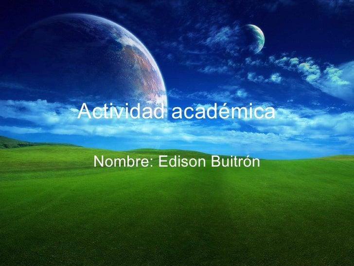 Actividad académica Nombre: Edison Buitrón