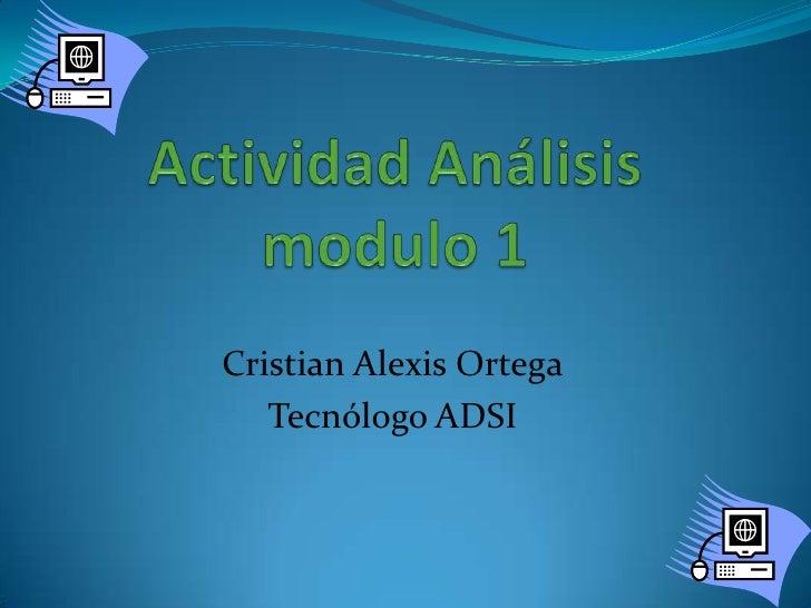 Actividad Análisis modulo 1<br />Cristian Alexis Ortega<br />Tecnólogo ADSI<br />
