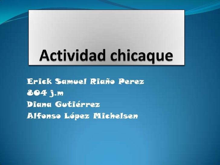 Actividad chicaque <br />Erick Samuel Riaño Perez<br />804 j.m <br />Diana Gutiérrez<br />Alfonso López Michelsen<br />