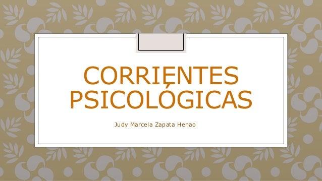 CORRIENTES PSICOLÓGICAS Judy Marcela Zapata Henao