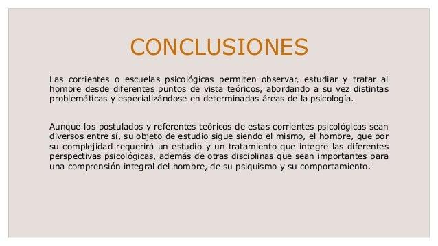 CONCLUSIONES Las corrientes o escuelas psicológicas permiten observar, estudiar y tratar al hombre desde diferentes puntos...