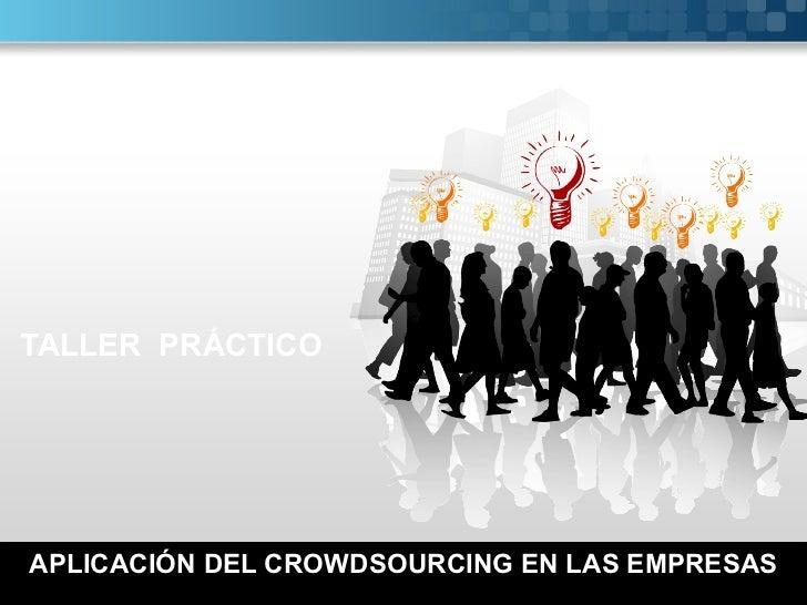 TALLER PRÁCTICOAPLICACIÓN DEL CROWDSOURCING EN LAS EMPRESAS