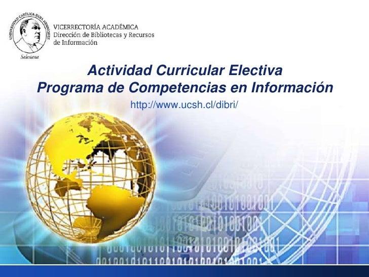 LOGO        Actividad Curricular Electiva  Programa de Competencias en Información              http://www.ucsh.cl/dibri/