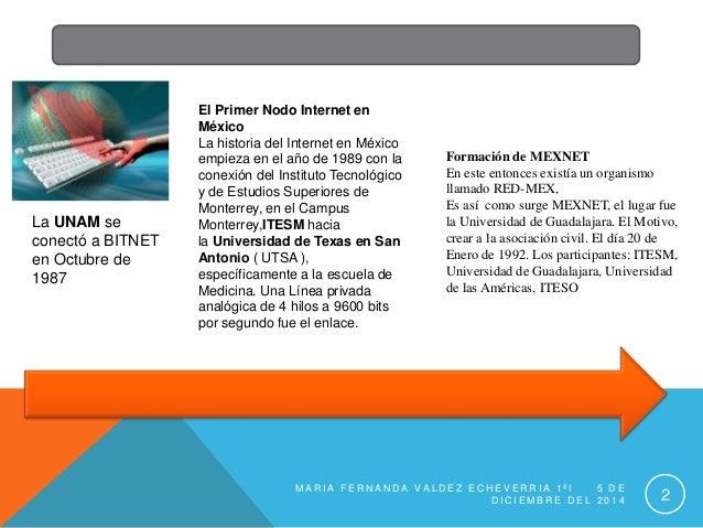 El Primer Nodo Internet en  México  La historia del Internet en México  empieza en el año de 1989 con la  conexión del Ins...