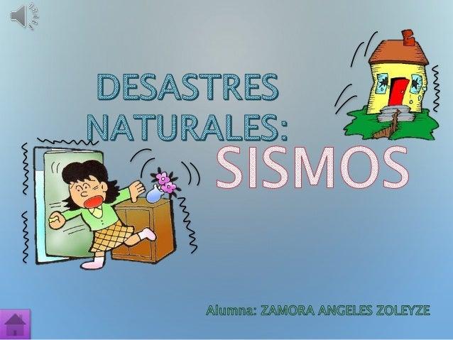 ¿QUE SON LOS DESASTRES NATURALES? TIPOS DE DESASTRES NATURALES. ¿QUÉ ES UN SISMO? TIPOS DE SISMO ESCALAS DE UN SISMO ¿CÓMO...