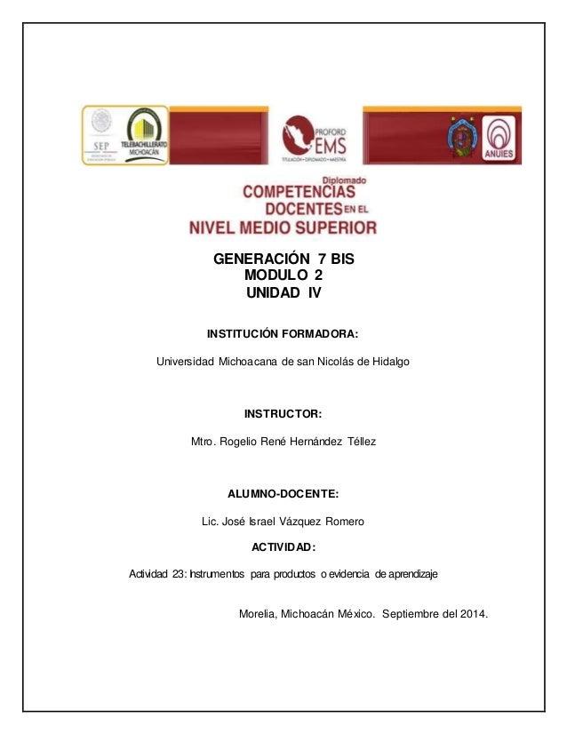 GENERACIÓN 7 BIS  MODULO 2  UNIDAD IV  INSTITUCIÓN FORMADORA:  Universidad Michoacana de san Nicolás de Hidalgo  INSTRUCTO...