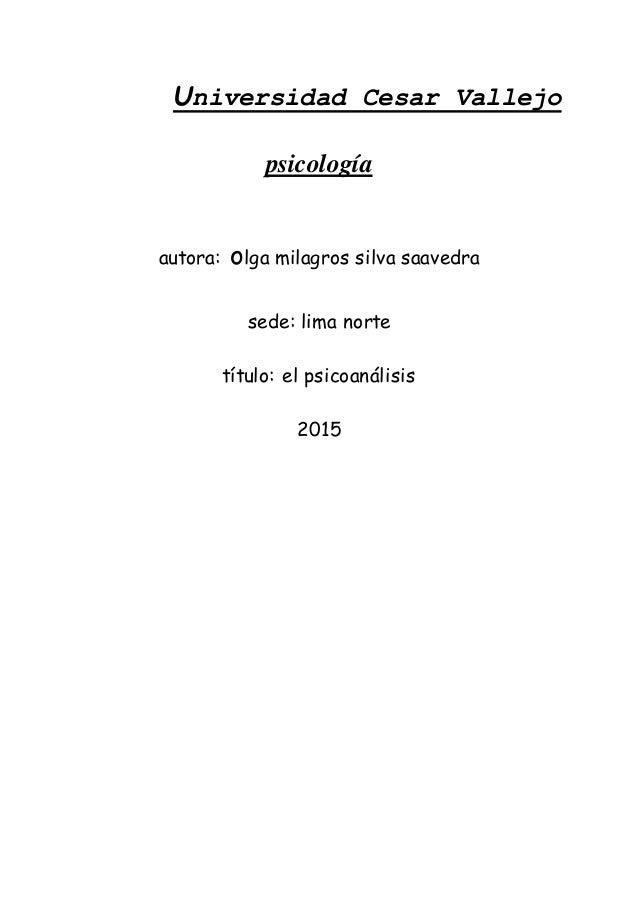 Universidad Cesar Vallejo psicología autora: olga milagros silva saavedra sede: lima norte título: el psicoanálisis 2015