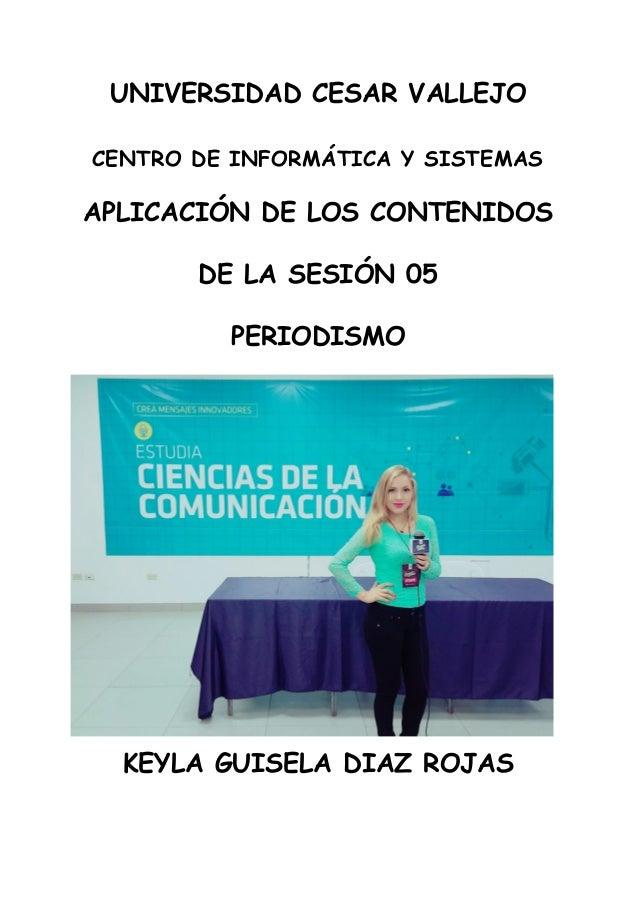 UNIVERSIDAD CESAR VALLEJO CENTRO DE INFORMÁTICA Y SISTEMAS APLICACIÓN DE LOS CONTENIDOS DE LA SESIÓN 05 PERIODISMO KEYLA...