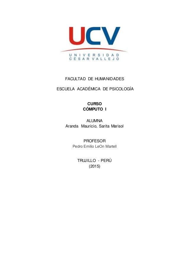 FACULTAD DE HUMANIDADES ESCUELA ACADÉMICA DE PSICOLOGÍA CURSO CÓMPUTO I ALUMNA Aranda Mauricio, Sarita Marisol PROFESOR Pe...
