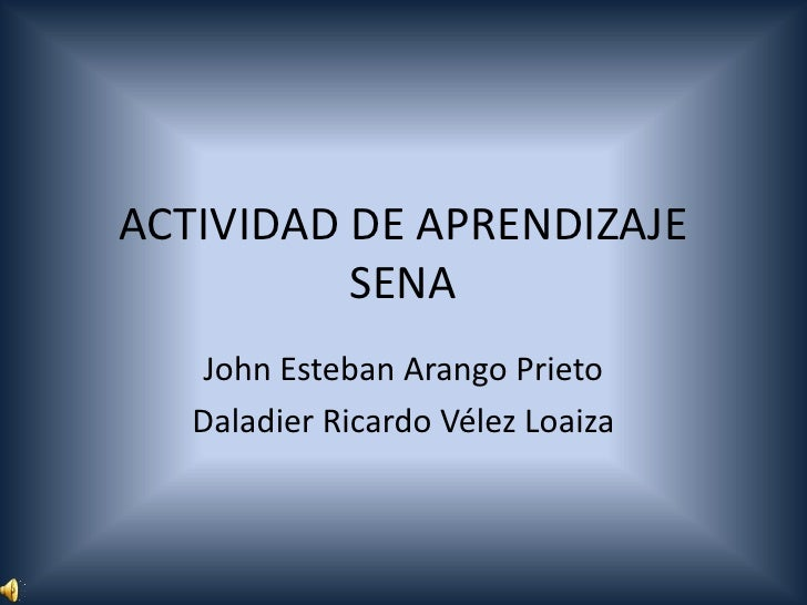 ACTIVIDAD DE APRENDIZAJE          SENA    John Esteban Arango Prieto   Daladier Ricardo Vélez Loaiza