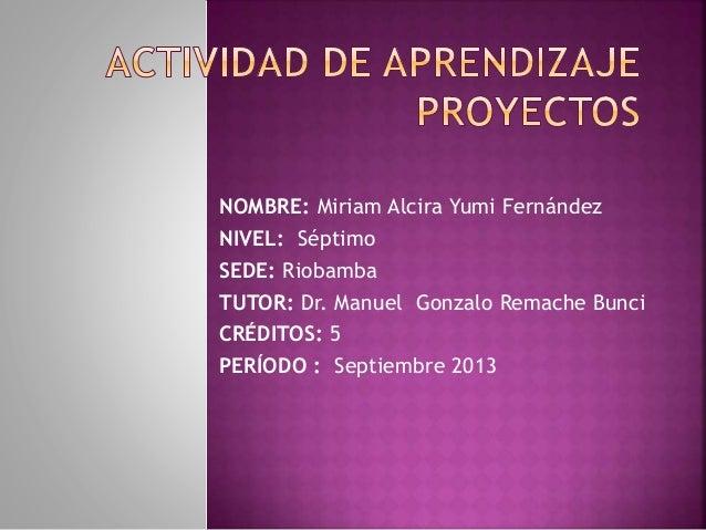 NOMBRE: Miriam Alcira Yumi Fernández NIVEL: Séptimo SEDE: Riobamba TUTOR: Dr. Manuel Gonzalo Remache Bunci CRÉDITOS: 5 PER...