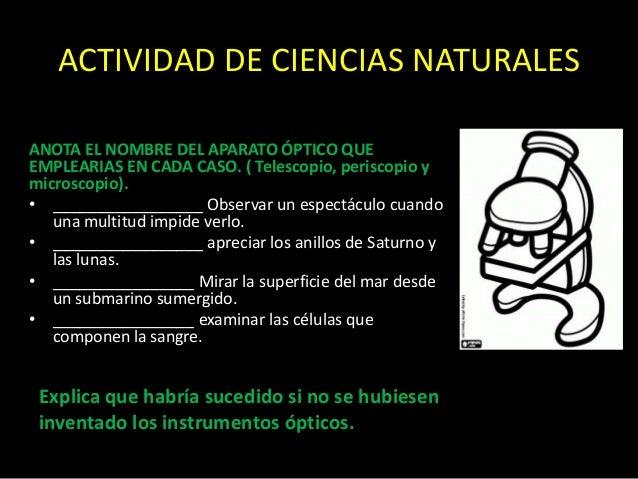 ACTIVIDAD DE CIENCIAS NATURALESANOTA EL NOMBRE DEL APARATO ÓPTICO QUEEMPLEARIAS EN CADA CASO. ( Telescopio, periscopio ymi...