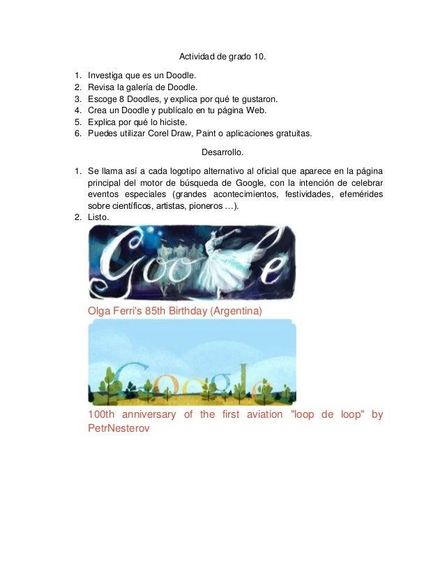 Actividad de grado 10. 1. 2. 3. 4. 5. 6.  Investiga que es un Doodle. Revisa la galería de Doodle. Escoge 8 Doodles, y exp...