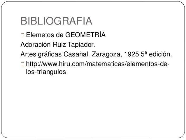 BIBLIOGRAFIA Elemetos de GEOMETRÍA Adoración Ruiz Tapiador. Artes gráficas Casañal. Zaragoza, 1925 5ª edición. http://www....