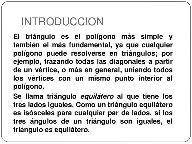 INTRODUCCION El triángulo es el polígono más simple y también el más fundamental, ya que cualquier polígono puede resolver...