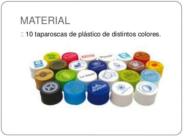 MATERIAL 10 taparoscas de plástico de distintos colores.