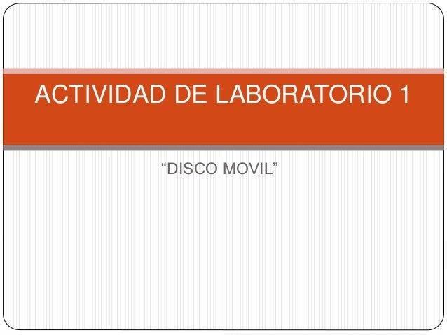 """""""DISCO MOVIL"""" ACTIVIDAD DE LABORATORIO 1"""