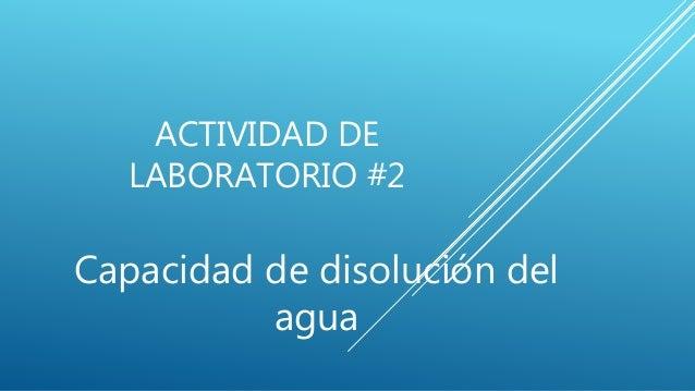 ACTIVIDAD DE LABORATORIO #2 Capacidad de disolución del agua