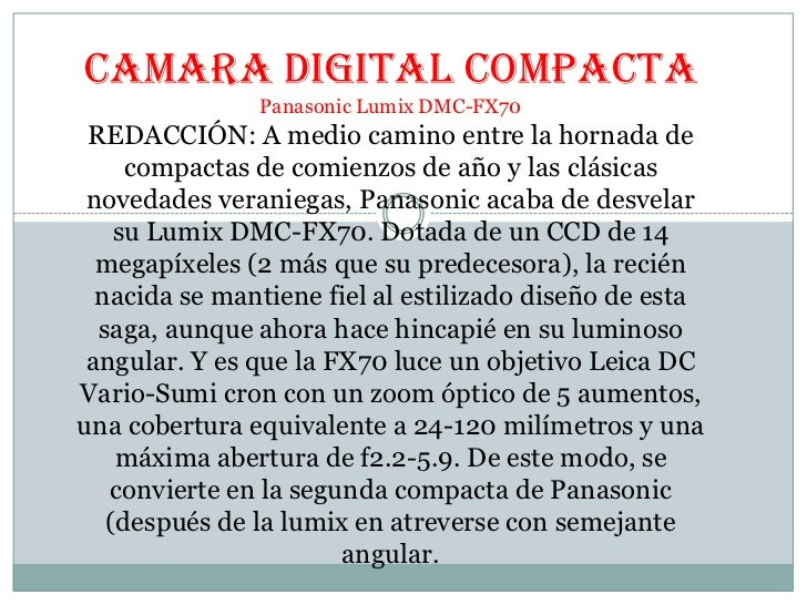 CAMARA DIGITAL COMPACTA<br />Panasonic Lumix DMC-FX70<br />REDACCIÓN: A medio camino entre la hornada de compactas de comi...