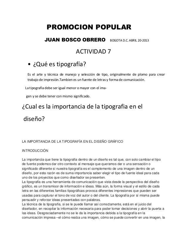 PROMOCION POPULARJUAN BOSCO OBRERO BOGOTA D.C. ABRIL 20-2013ACTIVIDAD 7• ¿Qué es tipografía?Es el arte y técnica de manejo...