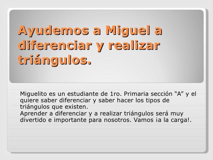 """Ayudemos a Miguel a diferenciar y realizar triángulos.  Miguelito es un estudiante de 1ro. Primaria sección """"A"""" y el quier..."""