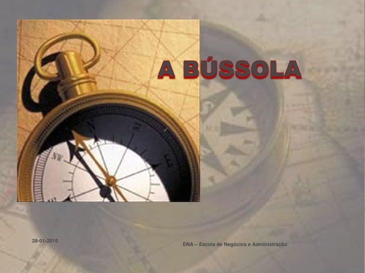 A BÚSSOLA<br />01-01-2010<br />ENA – Escola de Negócios e Administração<br />