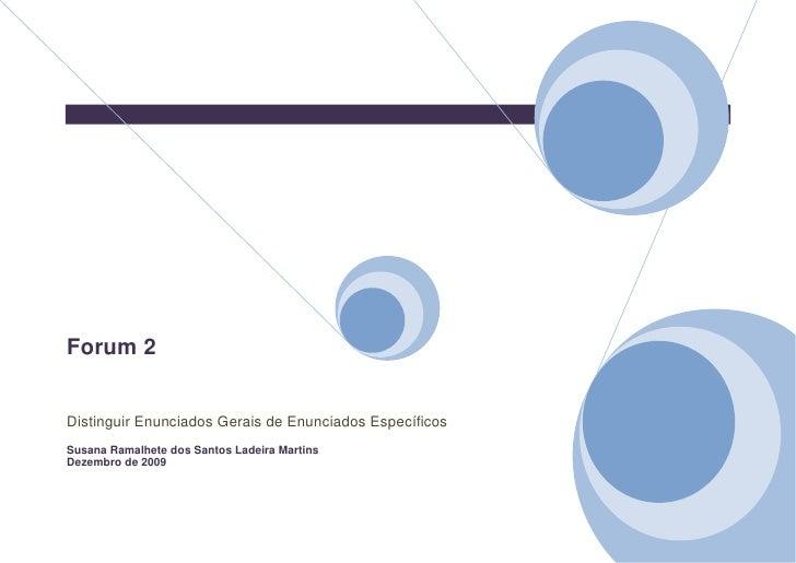 Forum 2   Distinguir Enunciados Gerais de Enunciados Específicos Susana Ramalhete dos Santos Ladeira Martins Dezembro de 2...