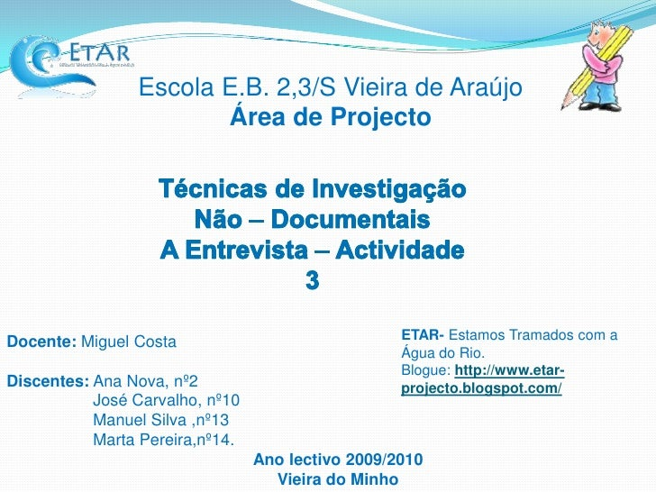 Escola E.B. 2,3/S Vieira de AraújoÁrea de Projecto<br />Técnicas de Investigação Não – Documentais<br />A Entrevista – Act...
