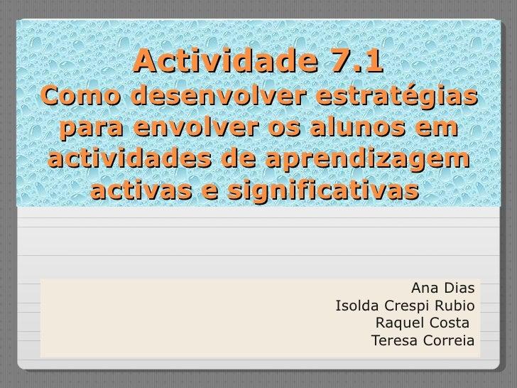 Actividade 7.1 Como desenvolver estratégias para envolver os alunos em actividades de aprendizagem activas e significativa...