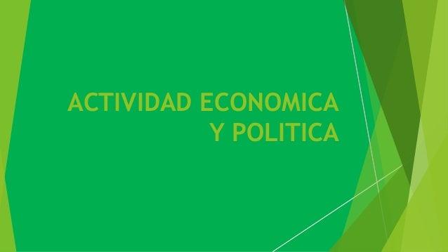 ACTIVIDAD ECONOMICA Y POLITICA