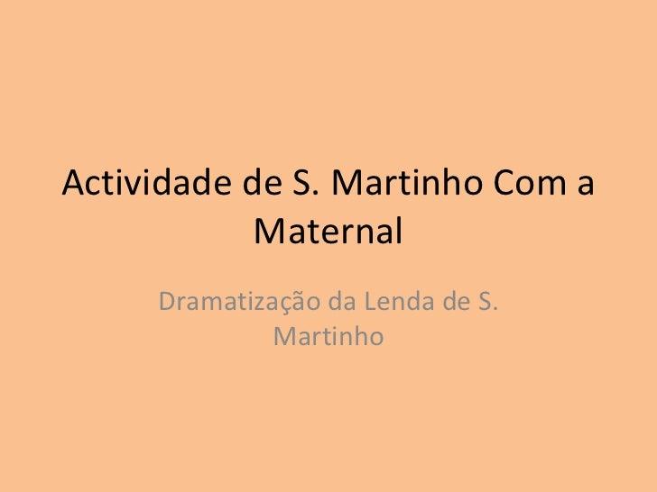 Actividade de S. Martinho Com a Maternal Dramatização da Lenda de S. Martinho