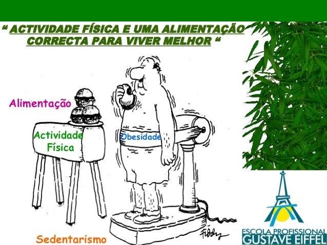 """"""" ACTIVIDADE FÍSICA E UMA ALIMENTAÇÃO CORRECTA PARA VIVER MELHOR """"  Alimentação Actividade Física  Sedentarismo  Obesidade"""