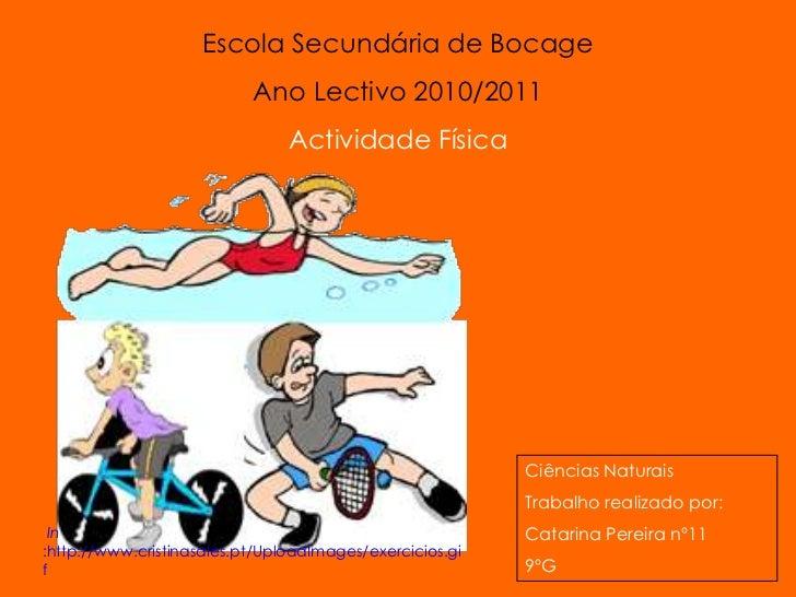 Escola Secundária de Bocage<br />Ano Lectivo 2010/2011<br />Actividade Física<br />Ciências Naturais<br />Trabalho realiza...
