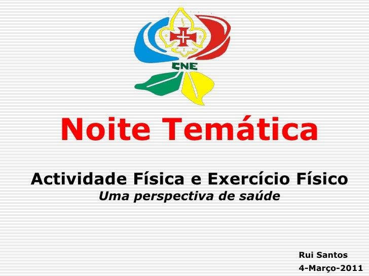 Noite TemáticaActividade Física e Exercício Físico       Uma perspectiva de saúde                                  Rui San...