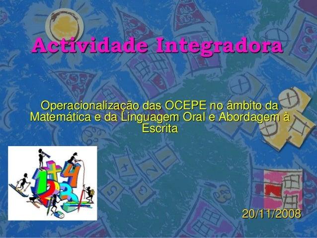 Actividade Integradora Operacionalização das OCEPE no âmbito da Matemática e da Linguagem Oral e Abordagem à Escrita  20/1...