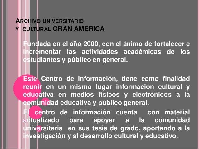 ARCHIVO UNIVERSITARIO Y CULTURAL GRAN AMERICA Fundada en el año 2000, con el ánimo de fortalecer e incrementar las activid...