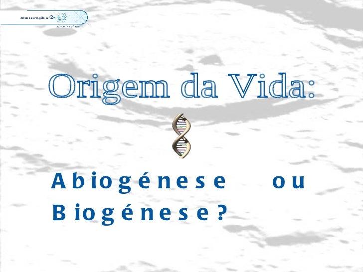 Origem da Vida: Apresentação  nº 2 Abiogénese ou Biogénese? C.T.V. – 10º Ano