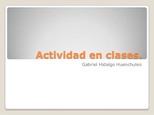 Actividad en clases. Gabriel Hidalgo Huenchuleo
