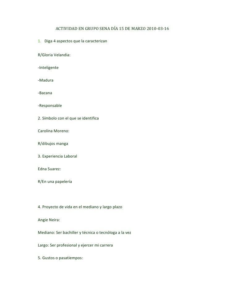 ACTIVIDAD EN GRUPO SENA DÍA 15 DE MARZO 2010-03-16<br />Diga 4 aspectos que la caracterizan<br />R/Gloria Velandia:<br />-...