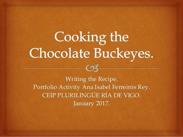 Writing the Recipe. Portfolio Activity Ana Isabel Ferreirós Rey. CEIP PLURILINGÜE RÍA DE VIGO. January 2017.
