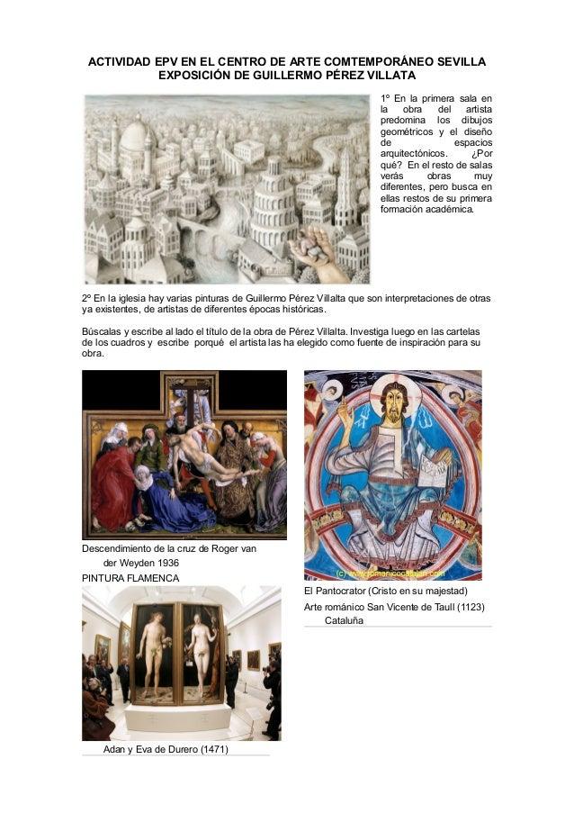 ACTIVIDAD EPV EN EL CENTRO DE ARTE COMTEMPORÁNEO SEVILLA EXPOSICIÓN DE GUILLERMO PÉREZ VILLATA 1º En la primera sala en la...
