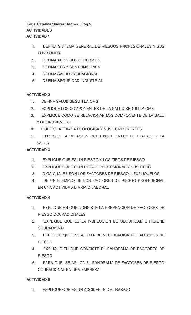 Edna Catalina Suárez Santos.  Log 2<br />ACTIVIDADES<br />ACTIVIDAD 1<br />1. DEFINA SISTEMA GENERAL DE RIESGOS PROF...