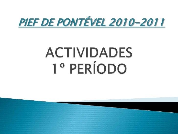 PIEF DE PONTÉVEL 2010-2011<br />ACTIVIDADES  1º PERÍODO<br />