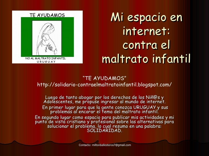 Mi espacio en internet: contra el maltrato infantil Luego de tanto abogar por los derechos de los Niñ@s y Adolescentes, me...