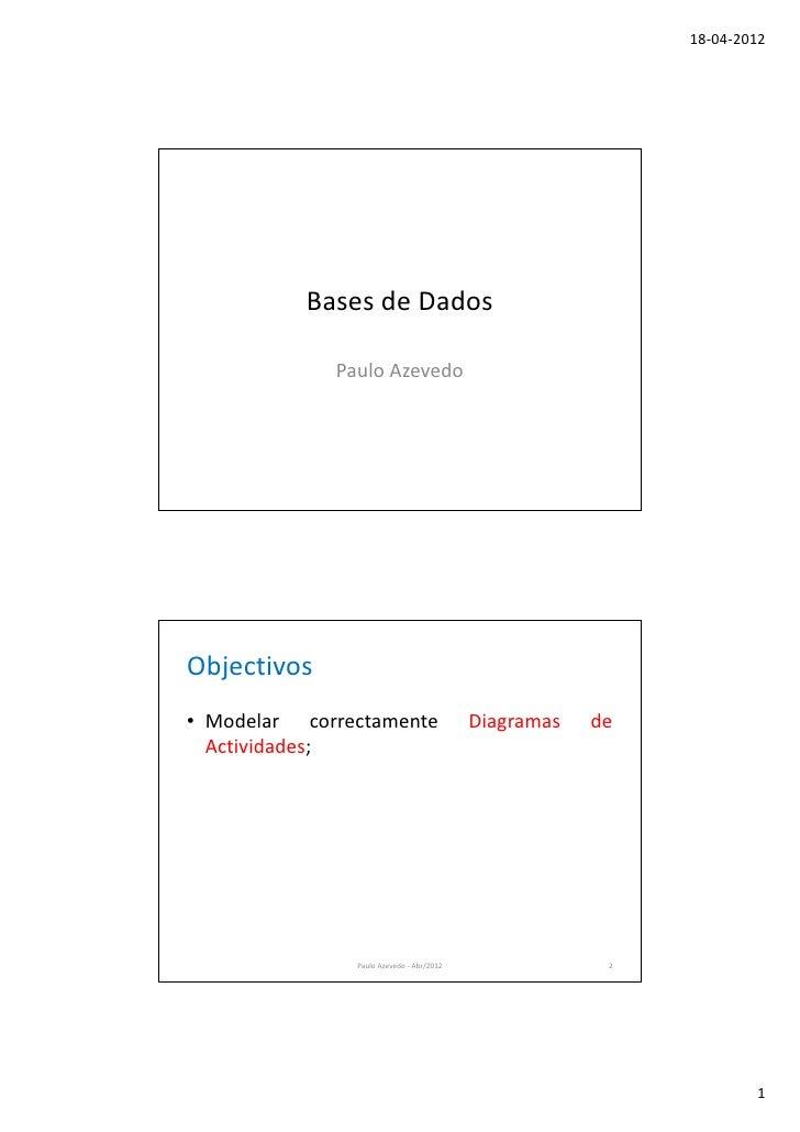 18-04-2012          Bases de Dados             Paulo AzevedoObjectivos• Modelar correctamente                   Diagramas ...