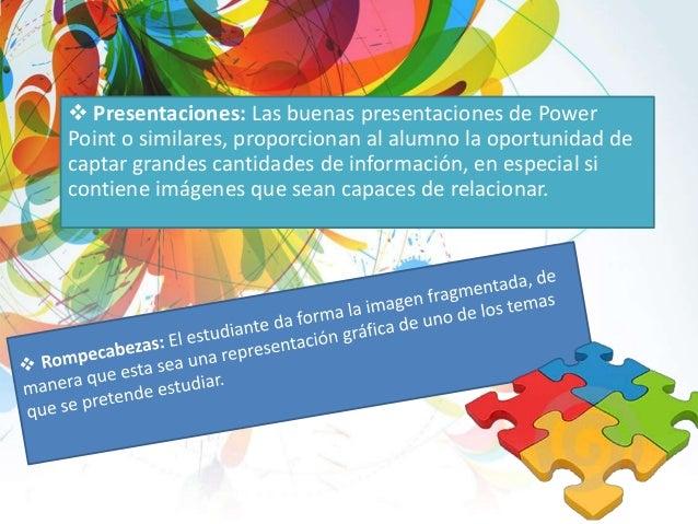  Presentaciones: Las buenas presentaciones de Power Point o similares, proporcionan al alumno la oportunidad de captar gr...