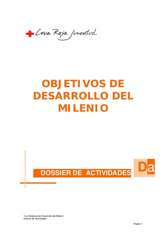 """OBJETIVOS DE DESARROLLO DEL MILENIO """"Los Objetivos de Desarrollo del Milenio"""" DOSSIER DE ACTIVIDADES Da Dossier de Activid..."""