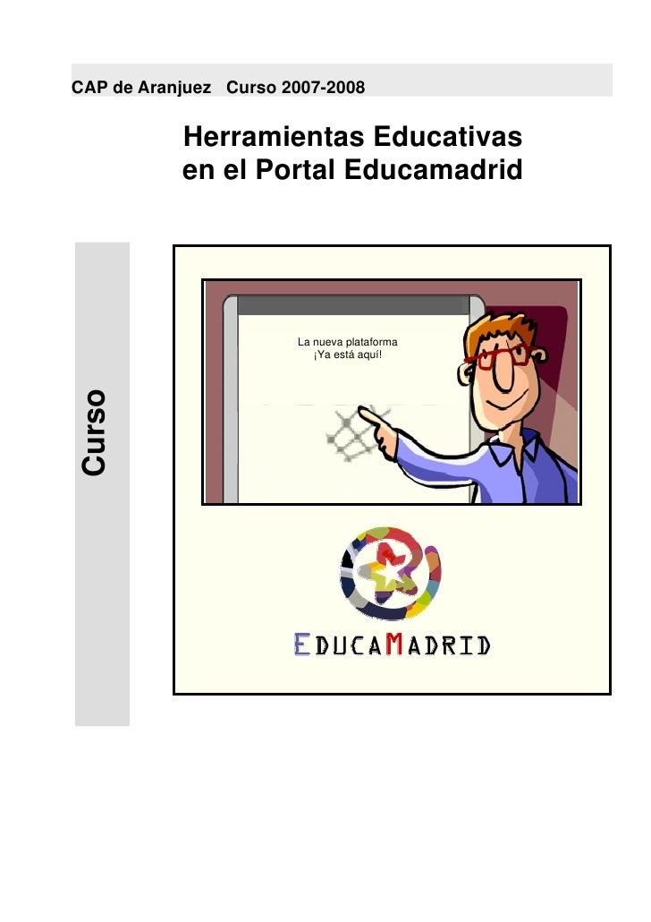 CAP de Aranjuez Curso 2007-2008              Herramientas Educativas            en el Portal Educamadrid                  ...